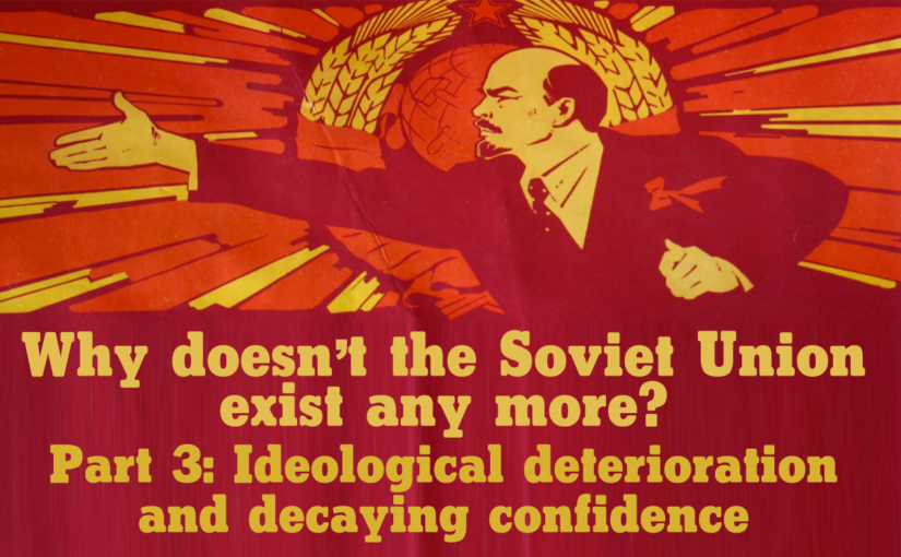 Why doesn't the Soviet Union exist any more? Part 3: Ideological deterioration and decaying confidence