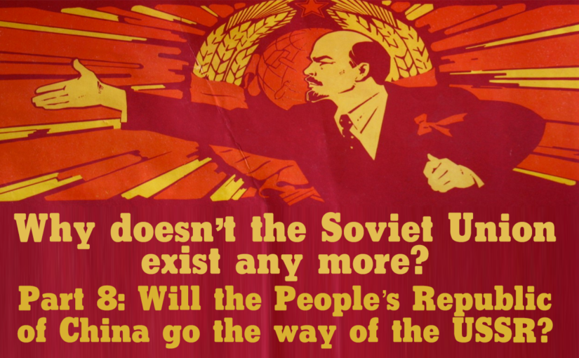 Why doesn't the Soviet Union exist any more? Part 8: Will the People's Republic of China go the way of the USSR?