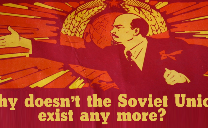 Why doesn't the Soviet Union exist any more?